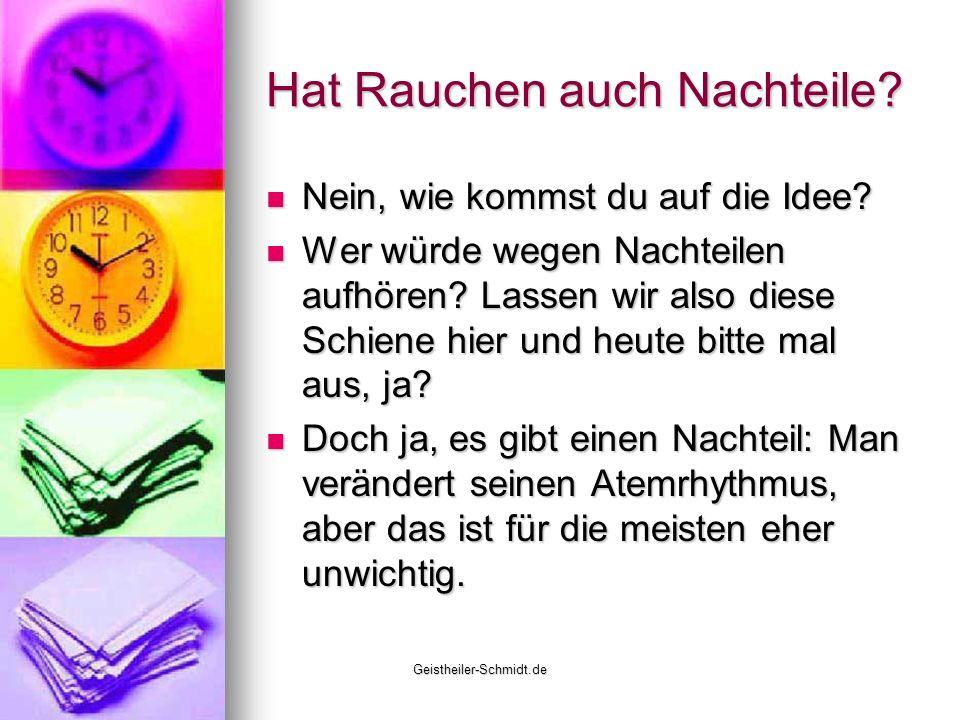 Geistheiler-Schmidt.de Hat Rauchen auch Nachteile? Nein, wie kommst du auf die Idee? Nein, wie kommst du auf die Idee? Wer würde wegen Nachteilen aufh