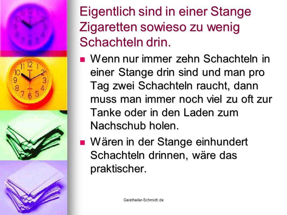 Geistheiler-Schmidt.de Eigentlich sind in einer Stange Zigaretten sowieso zu wenig Schachteln drin. Wenn nur immer zehn Schachteln in einer Stange dri