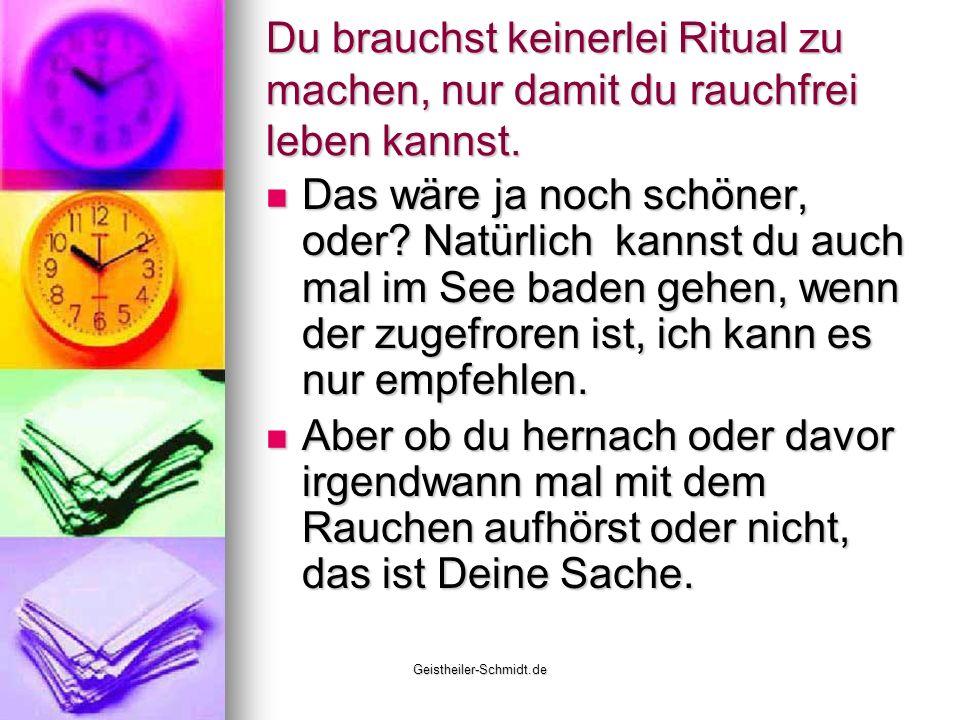 Geistheiler-Schmidt.de Du brauchst keinerlei Ritual zu machen, nur damit du rauchfrei leben kannst. Das wäre ja noch schöner, oder? Natürlich kannst d