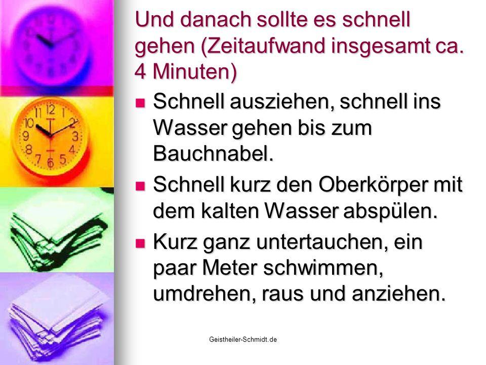 Geistheiler-Schmidt.de Und danach sollte es schnell gehen (Zeitaufwand insgesamt ca. 4 Minuten) Schnell ausziehen, schnell ins Wasser gehen bis zum Ba