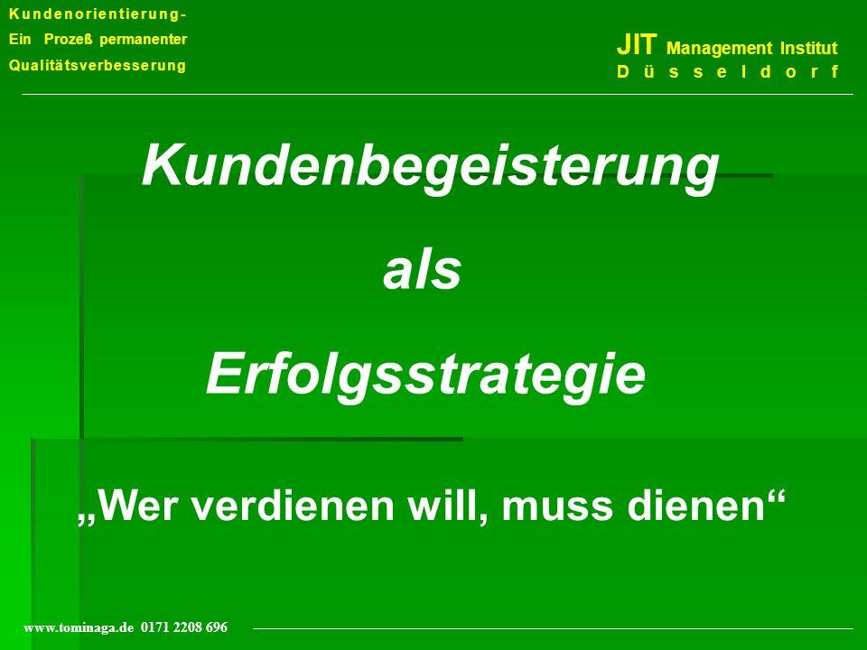 Kundenorientierung- Ein Prozeß permanenter Qualitätsverbesserung JIT Management Institut Düsseldorf www.tominaga.de 0171 2208 696 Kundenbegeisterung a