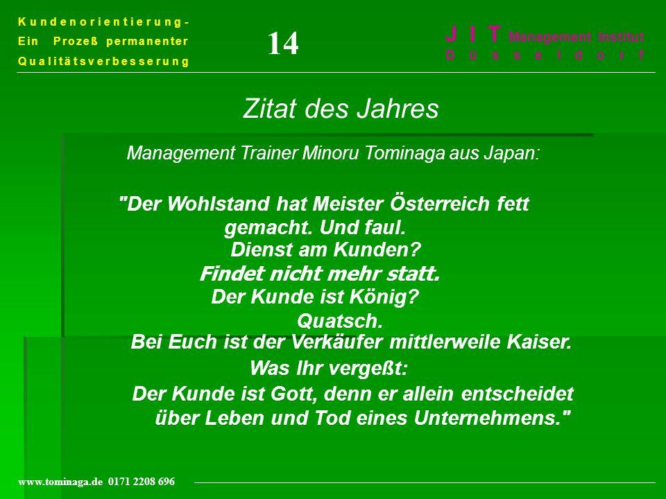 Kundenorientierung- Ein Prozeß permanenter Qualitätsverbesserung J I T Management Institut Düsseldorf www.tominaga.de 0171 2208 696 Zitat des Jahres M