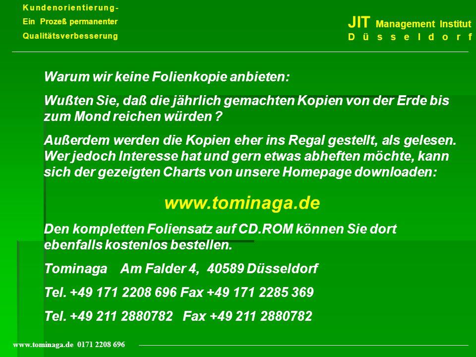 Kundenorientierung- Ein Prozeß permanenter Qualitätsverbesserung JIT Management Institut Düsseldorf www.tominaga.de 0171 2208 696 Warum wir keine Foli