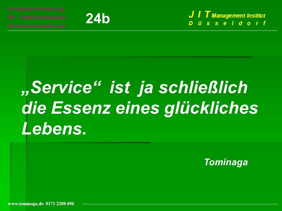 Kundenorientierung- Ein Prozeß permanenter Qualitätsverbesserung J I T Management Institut Düsseldorf www.tominaga.de 0171 2208 696 Service ist ja sch