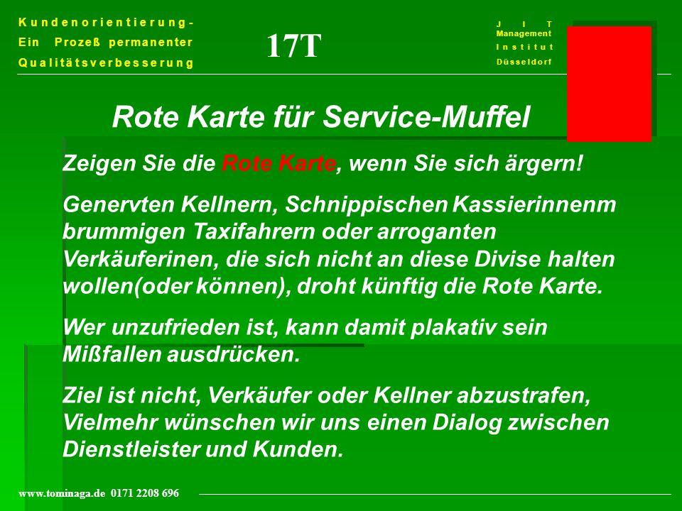 Kundenorientierung- Ein Prozeß permanenter Qualitätsverbesserung J I T Management Institut Düsseldorf www.tominaga.de 0171 2208 696 17T Rote Karte für