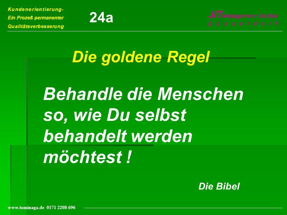 Kundenorientierung- Ein Prozeß permanenter Qualitätsverbesserung JIT Management Institut Düsseldorf www.tominaga.de 0171 2208 696 Die goldene Regel Be