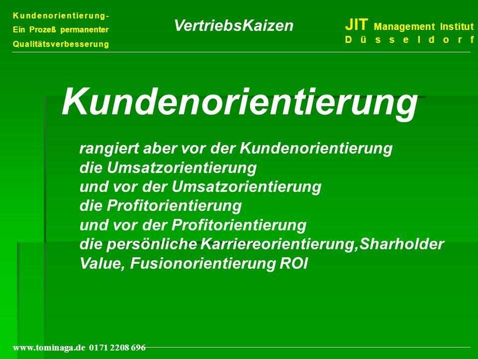 Kundenorientierung- Ein Prozeß permanenter Qualitätsverbesserung JIT Management Institut Düsseldorf www.tominaga.de 0171 2208 696 Kundenorientierung r