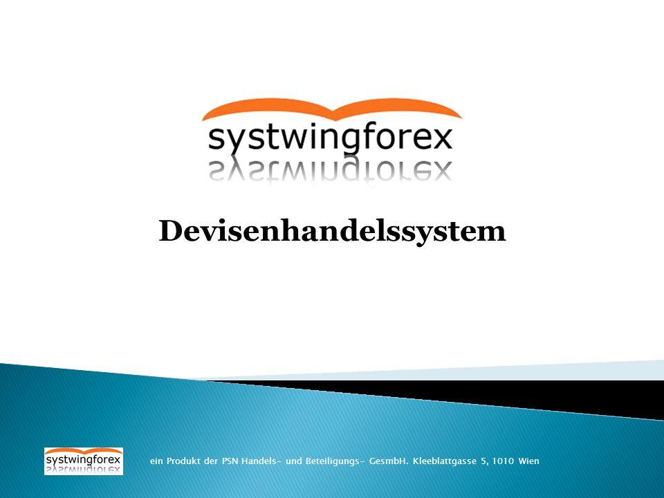 ein Produkt der PSN Handels- und Beteiligungs- GesmbH. Kleeblattgasse 5, 1010 Wien Devisenhandelssystem