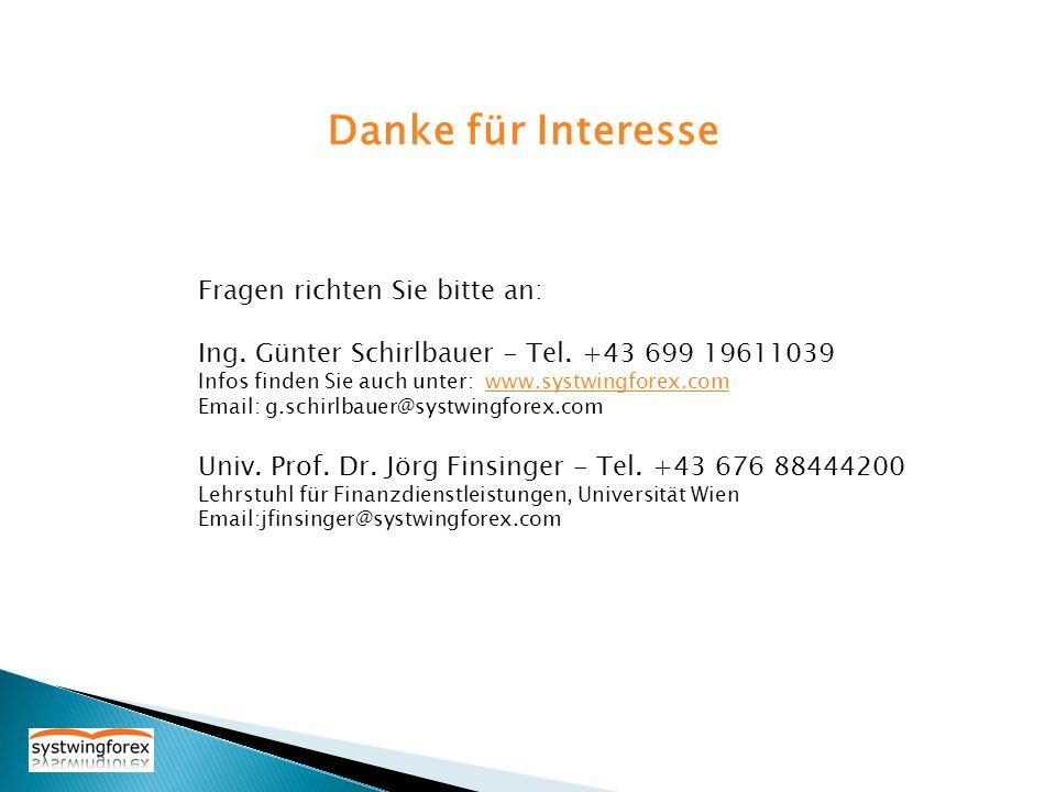 Danke für Interesse Fragen richten Sie bitte an: Ing. Günter Schirlbauer - Tel. +43 699 19611039 Infos finden Sie auch unter: www.systwingforex.comwww