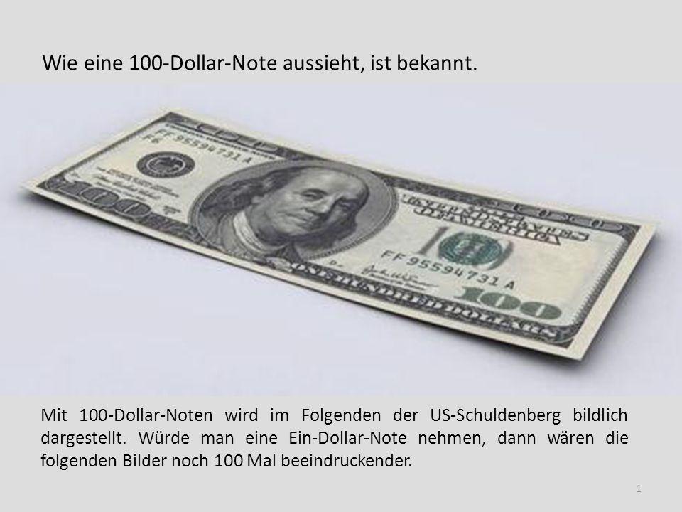 Wie eine 100-Dollar-Note aussieht, ist bekannt. Mit 100-Dollar-Noten wird im Folgenden der US-Schuldenberg bildlich dargestellt. Würde man eine Ein-Do