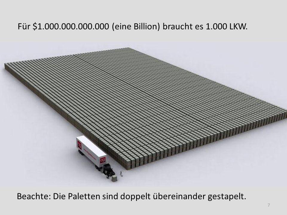 Für $1.000.000.000.000 (eine Billion) braucht es 1.000 LKW. Beachte: Die Paletten sind doppelt übereinander gestapelt. 7