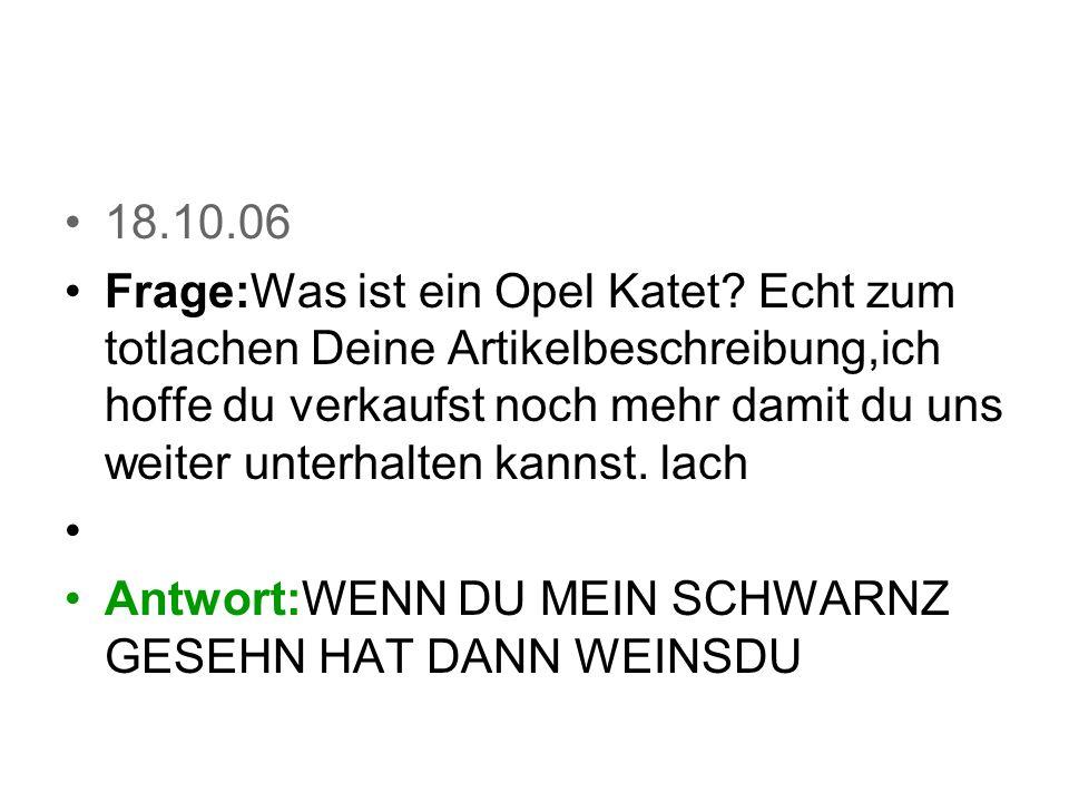 18.10.06 Frage:Alloh,iss dis Goferraum, Gotflügel und Geilriehma no gutt.