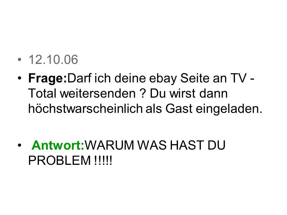 12.10.06 Frage:Darf ich deine ebay Seite an TV - Total weitersenden .