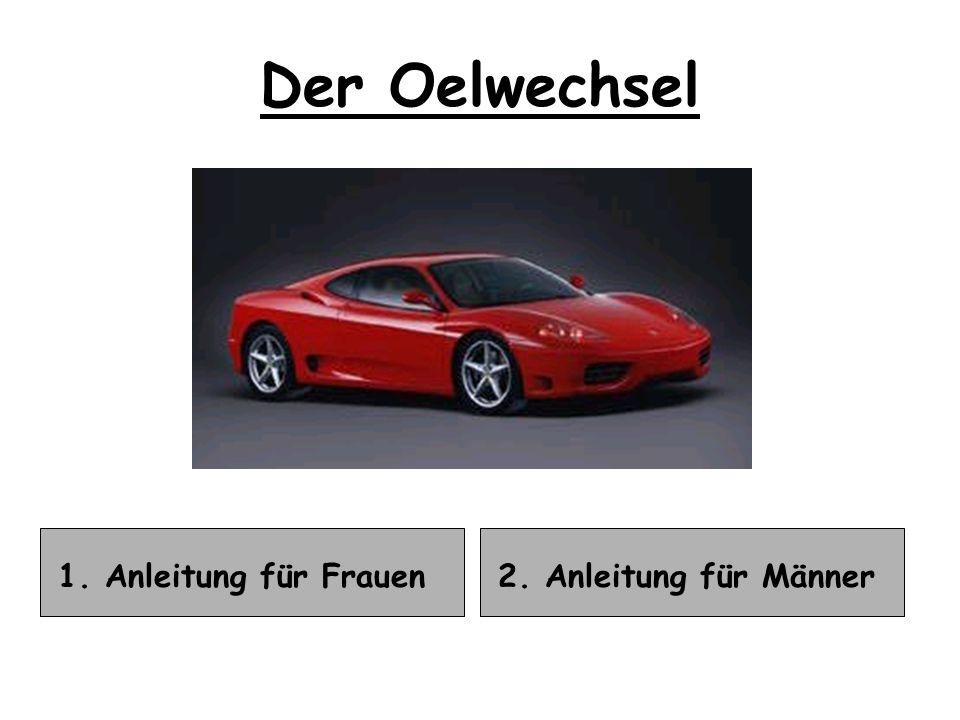 1. Anleitung für Frauen Der Oelwechsel 2. Anleitung für Männer