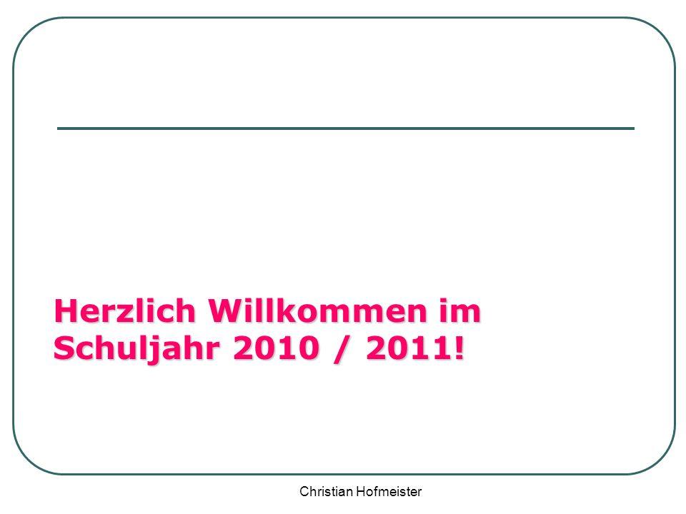 Christian Hofmeister Herzlich Willkommen im Schuljahr 2010 / 2011!