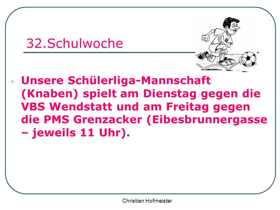 Christian Hofmeister 32.Schulwoche Unsere Schülerliga-Mannschaft (Knaben) spielt am Dienstag gegen die VBS Wendstatt und am Freitag gegen die PMS Gren