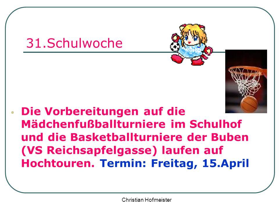Christian Hofmeister 31.Schulwoche Die Vorbereitungen auf die Mädchenfußballturniere im Schulhof und die Basketballturniere der Buben (VS Reichsapfelg