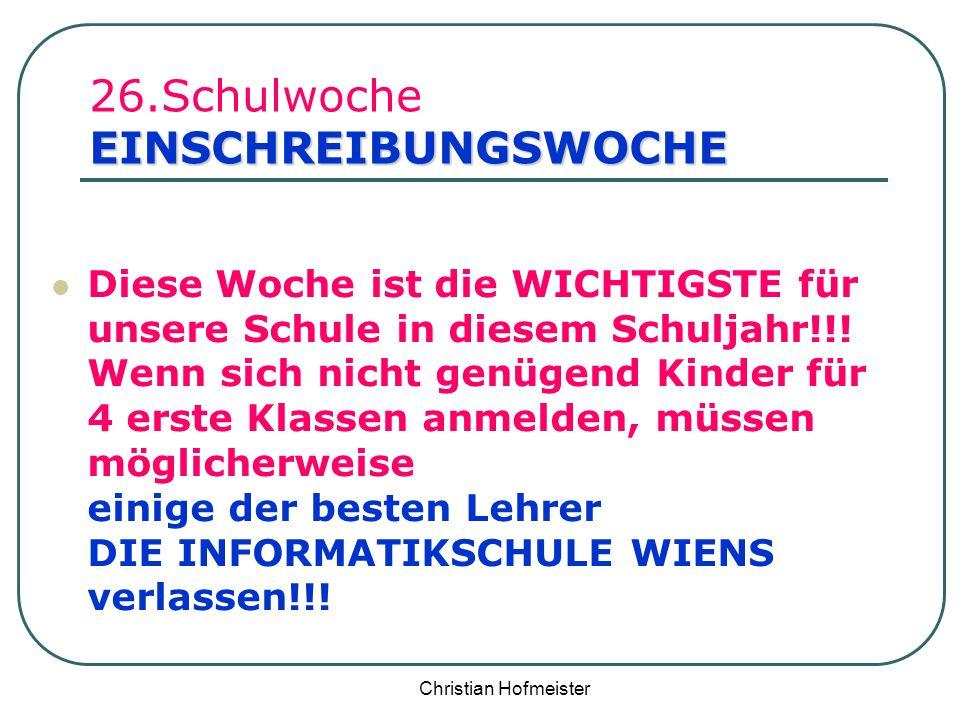 Christian Hofmeister EINSCHREIBUNGSWOCHE 26.Schulwoche EINSCHREIBUNGSWOCHE Diese Woche ist die WICHTIGSTE für unsere Schule in diesem Schuljahr!!! Wen