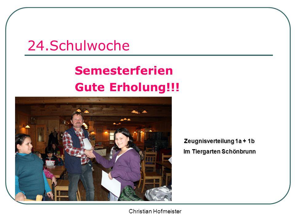 Christian Hofmeister 24.Schulwoche Semesterferien Gute Erholung!!! Zeugnisverteilung 1a + 1b Im Tiergarten Schönbrunn