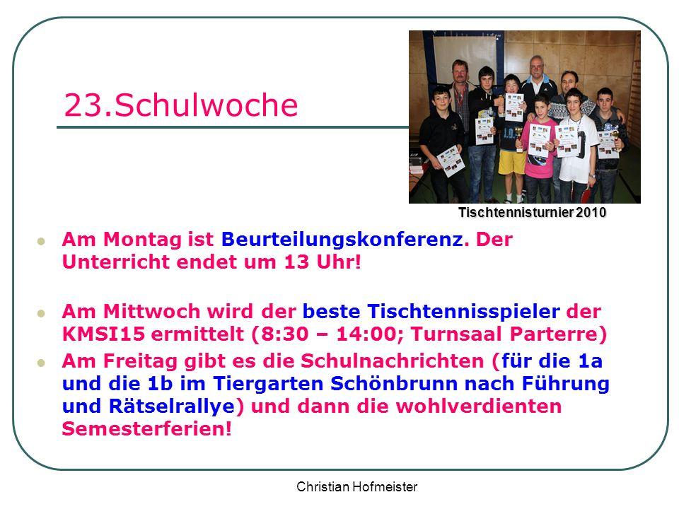 Christian Hofmeister 23.Schulwoche Am Montag ist Beurteilungskonferenz. Der Unterricht endet um 13 Uhr! Am Mittwoch wird der beste Tischtennisspieler