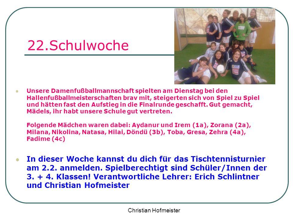 Christian Hofmeister 22.Schulwoche Unsere Damenfußballmannschaft spielten am Dienstag bei den Hallenfußballmeisterschaften brav mit, steigerten sich v