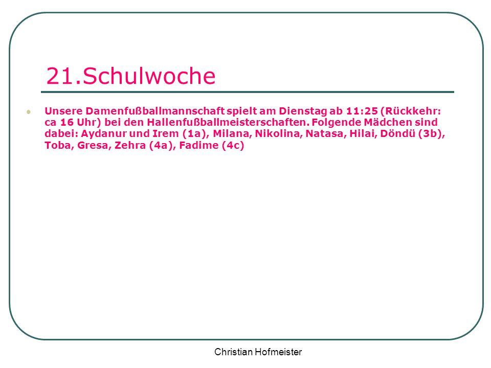 Christian Hofmeister 21.Schulwoche Unsere Damenfußballmannschaft spielt am Dienstag ab 11:25 (Rückkehr: ca 16 Uhr) bei den Hallenfußballmeisterschafte