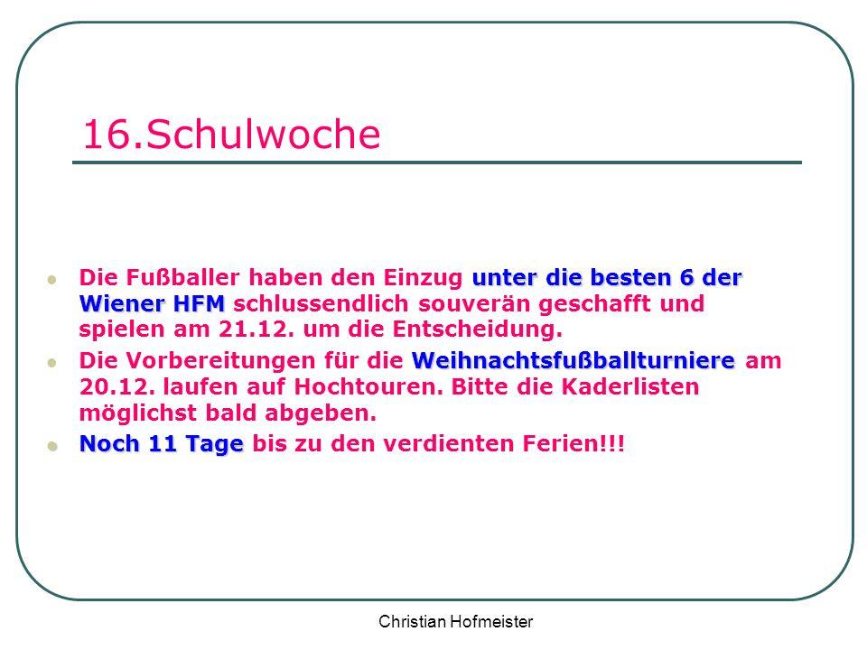 Christian Hofmeister 16.Schulwoche unter die besten 6 der Wiener HFM Die Fußballer haben den Einzug unter die besten 6 der Wiener HFM schlussendlich s