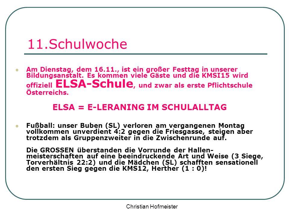 Christian Hofmeister 11.Schulwoche Am Dienstag, dem 16.11., ist ein großer Festtag in unserer Bildungsanstalt. Es kommen viele Gäste und die KMSI15 wi