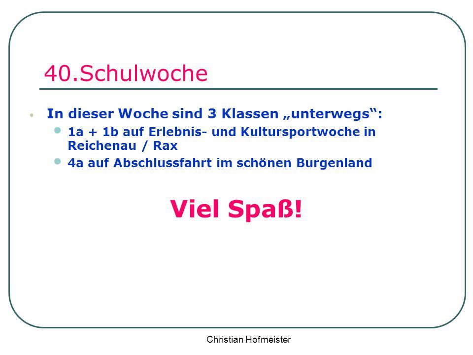 Christian Hofmeister 40.Schulwoche In dieser Woche sind 3 Klassen unterwegs: 1a + 1b auf Erlebnis- und Kultursportwoche in Reichenau / Rax 4a auf Absc