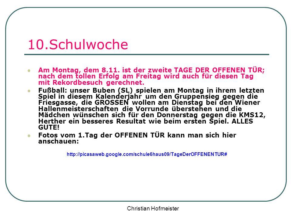 Christian Hofmeister 10.Schulwoche Am Montag, dem 8.11. ist der zweite TAGE DER OFFENEN TÜR; nach dem tollen Erfolg am Freitag wird auch für diesen Ta