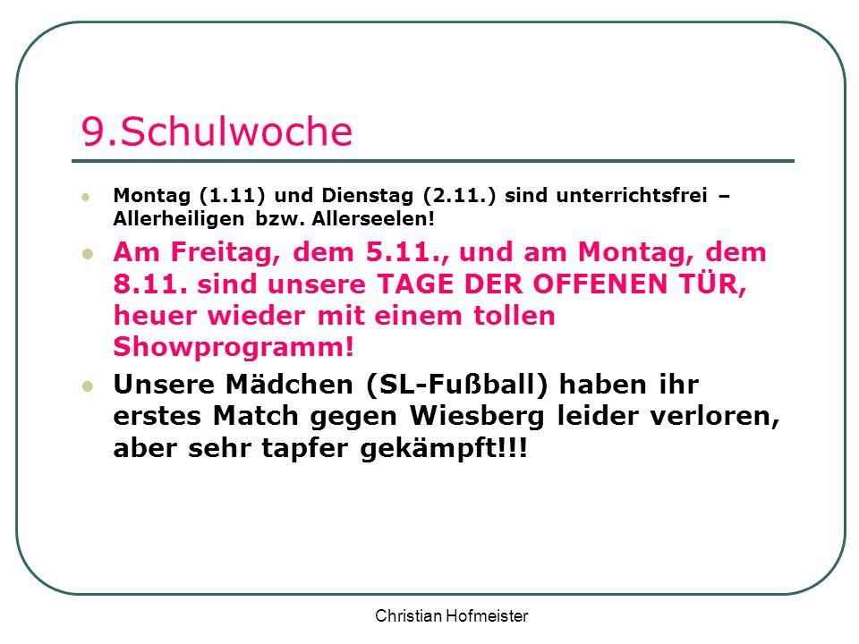 Christian Hofmeister 9.Schulwoche Montag (1.11) und Dienstag (2.11.) sind unterrichtsfrei – Allerheiligen bzw. Allerseelen! Am Freitag, dem 5.11., und