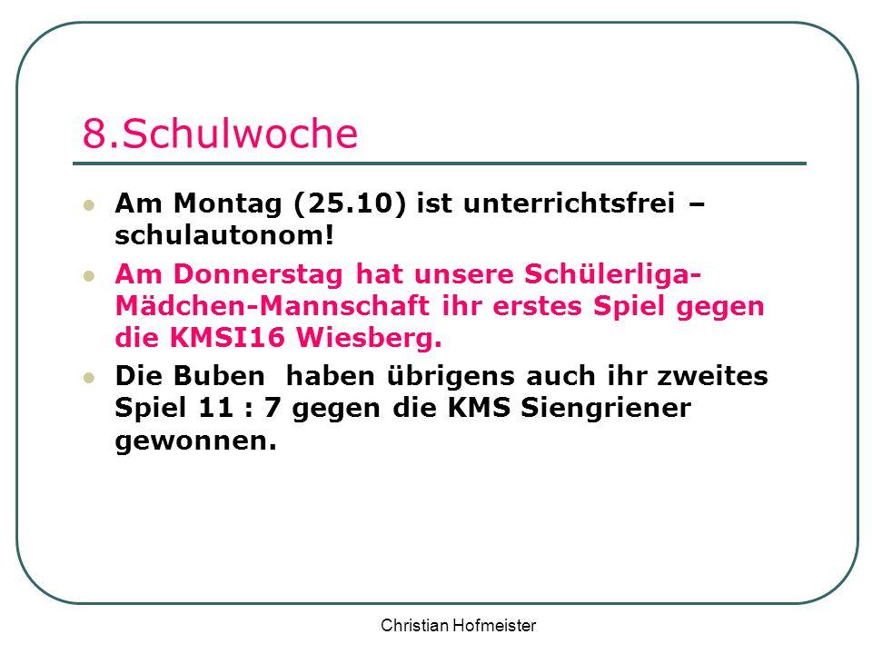 Christian Hofmeister 8.Schulwoche Am Montag (25.10) ist unterrichtsfrei – schulautonom! Am Donnerstag hat unsere Schülerliga- Mädchen-Mannschaft ihr e