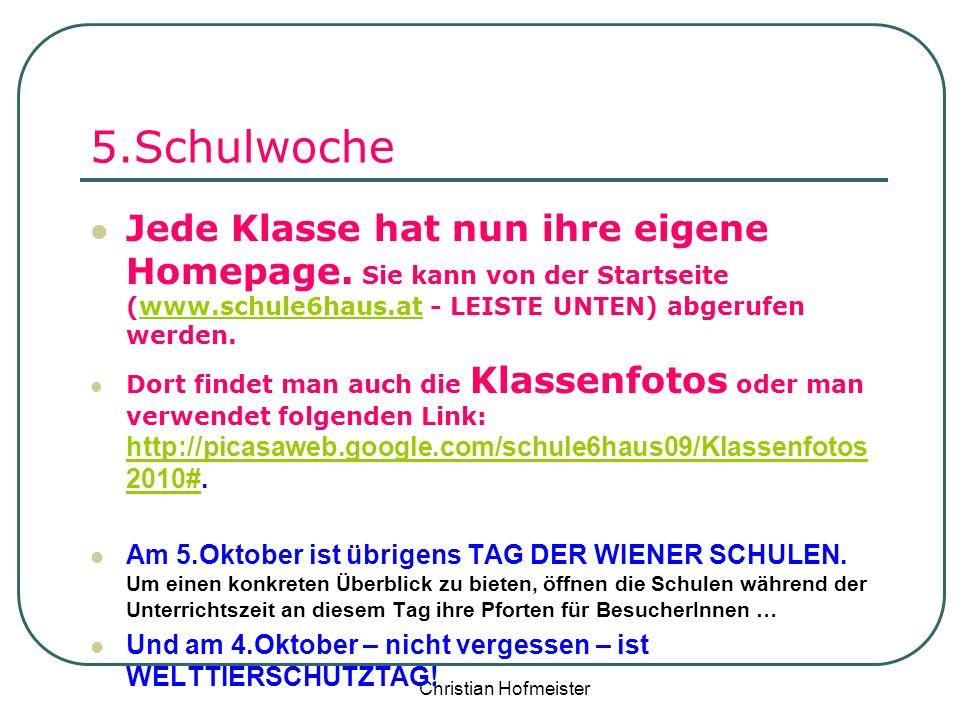 Christian Hofmeister 5.Schulwoche Jede Klasse hat nun ihre eigene Homepage. Sie kann von der Startseite (www.schule6haus.at - LEISTE UNTEN) abgerufen