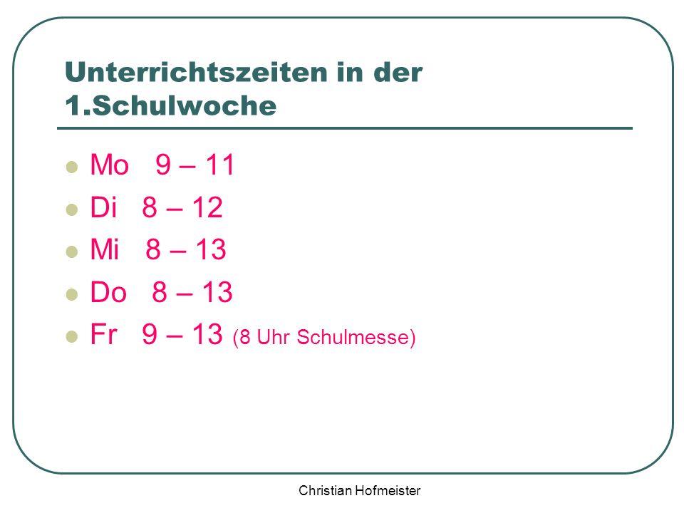 Christian Hofmeister Unterrichtszeiten in der 1.Schulwoche Mo 9 – 11 Di 8 – 12 Mi 8 – 13 Do 8 – 13 Fr 9 – 13 (8 Uhr Schulmesse)