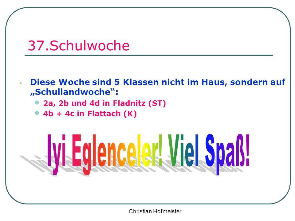 Christian Hofmeister 37.Schulwoche Diese Woche sind 5 Klassen nicht im Haus, sondern auf Schullandwoche: 2a, 2b und 4d in Fladnitz (ST) 4b + 4c in Fla
