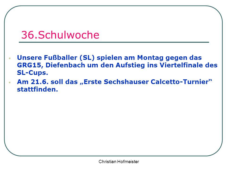 Christian Hofmeister 36.Schulwoche Unsere Fußballer (SL) spielen am Montag gegen das GRG15, Diefenbach um den Aufstieg ins Viertelfinale des SL-Cups.