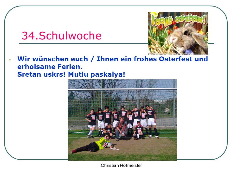 Christian Hofmeister 34.Schulwoche Wir wünschen euch / Ihnen ein frohes Osterfest und erholsame Ferien. Sretan uskrs! Mutlu paskalya!