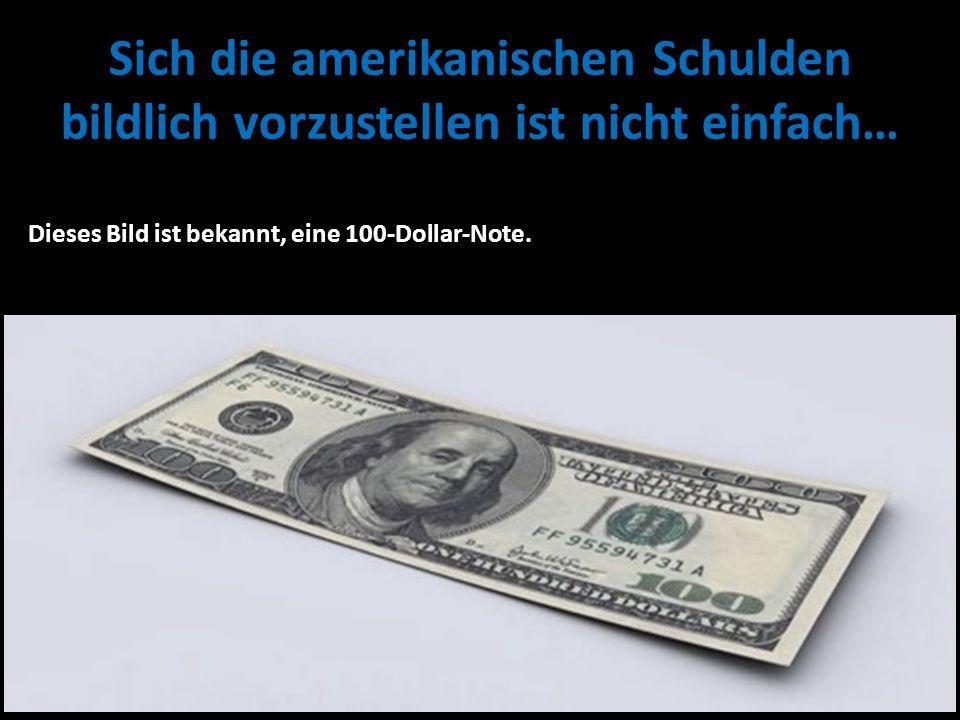 Sich die amerikanischen Schulden bildlich vorzustellen ist nicht einfach… Dieses Bild ist bekannt, eine 100-Dollar-Note.
