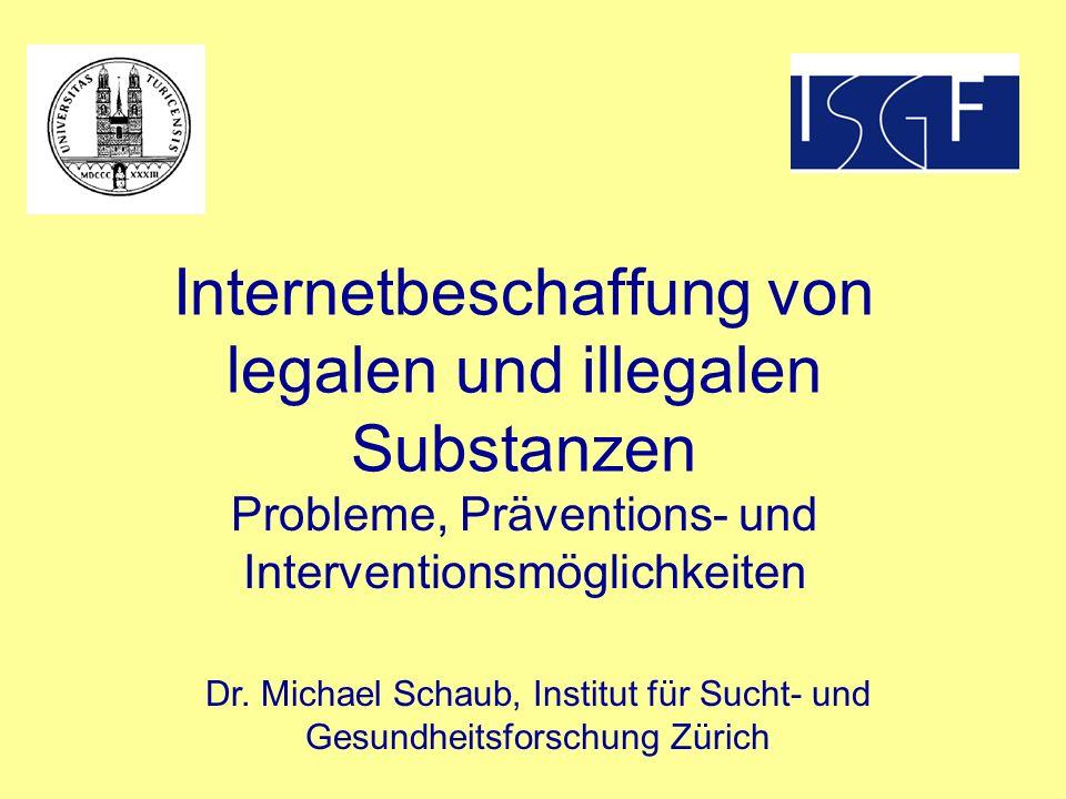 Internetbeschaffung von legalen und illegalen Substanzen Probleme, Präventions- und Interventionsmöglichkeiten Dr. Michael Schaub, Institut für Sucht-