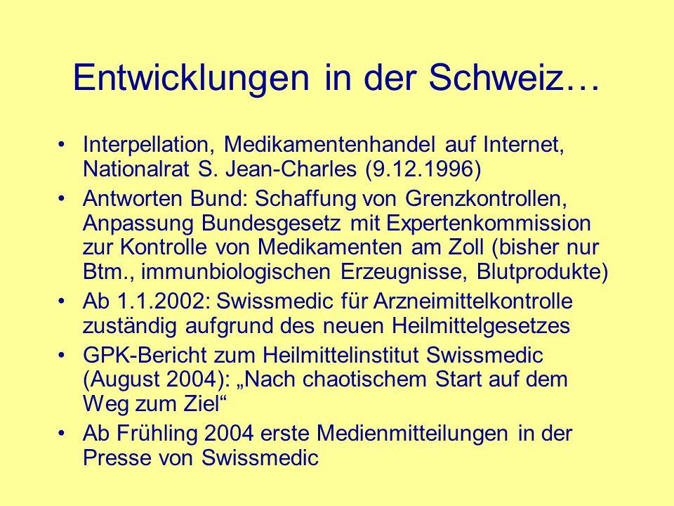 Entwicklungen in der Schweiz… Interpellation, Medikamentenhandel auf Internet, Nationalrat S. Jean-Charles (9.12.1996) Antworten Bund: Schaffung von G