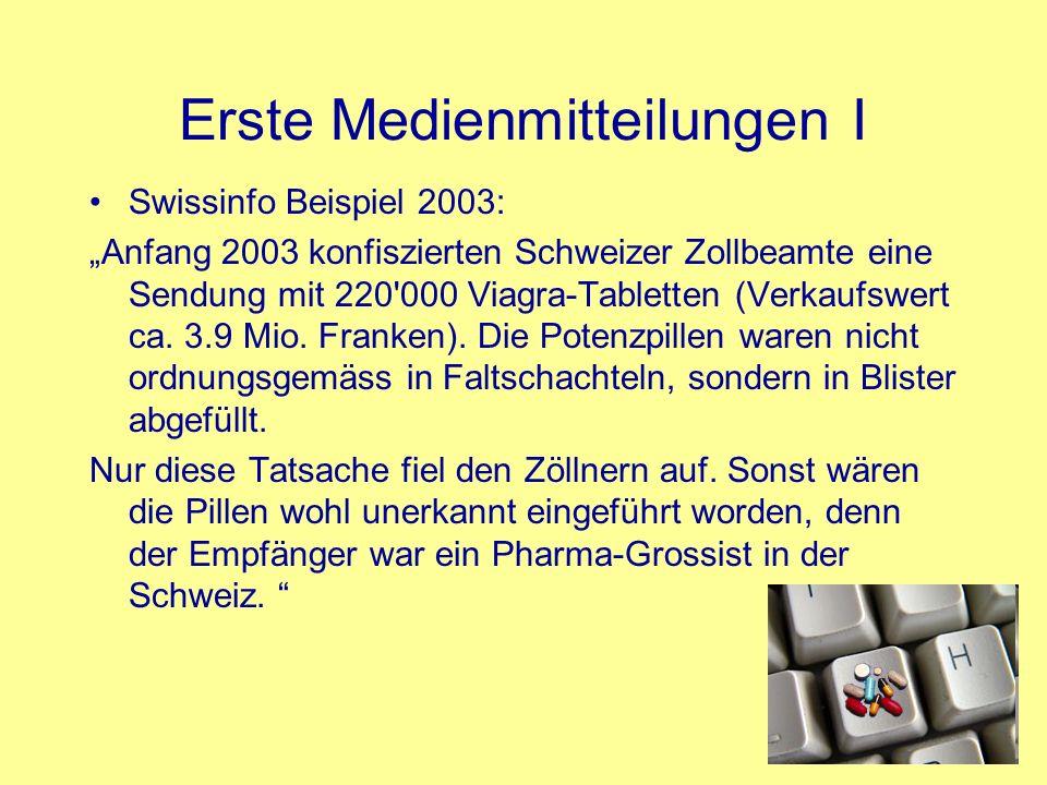 Erste Medienmitteilungen I Swissinfo Beispiel 2003: Anfang 2003 konfiszierten Schweizer Zollbeamte eine Sendung mit 220'000 Viagra-Tabletten (Verkaufs