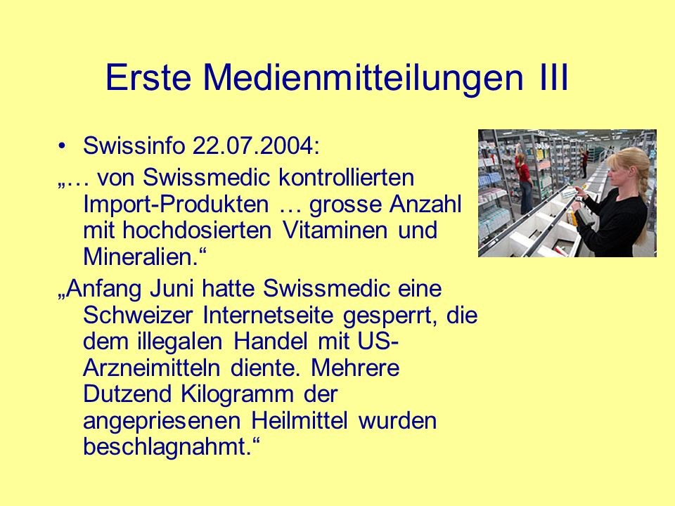 Erste Medienmitteilungen III Swissinfo 22.07.2004: … von Swissmedic kontrollierten Import-Produkten … grosse Anzahl mit hochdosierten Vitaminen und Mi