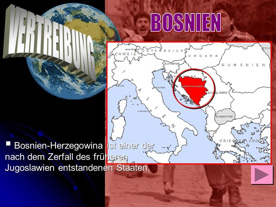 Bosnien-Herzegowina ist einer der nach dem Zerfall des früheren Jugoslawien entstandenen Staaten Bosnien-Herzegowina ist einer der nach dem Zerfall de