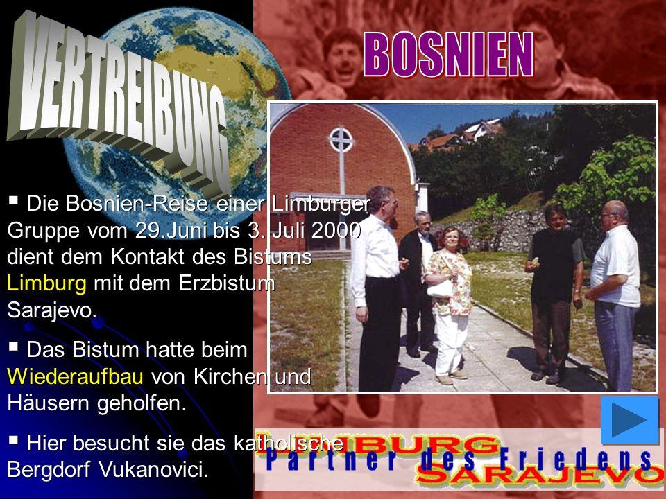 Die Bosnien-Reise einer Limburger Gruppe vom 29.Juni bis 3. Juli 2000 dient dem Kontakt des Bistums Limburg mit dem Erzbistum Sarajevo. Das Bistum hat
