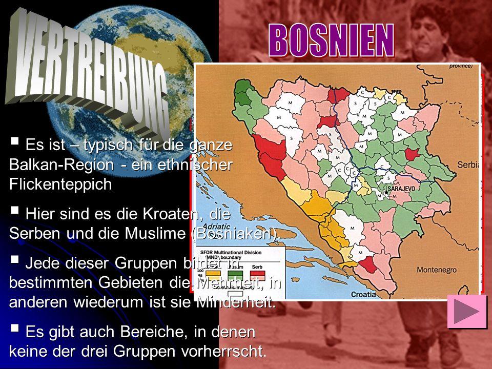 Es ist – typisch für die ganze Balkan-Region - ein ethnischer Flickenteppich Hier sind es die Kroaten, die Serben und die Muslime (Bosniaken). Hier si