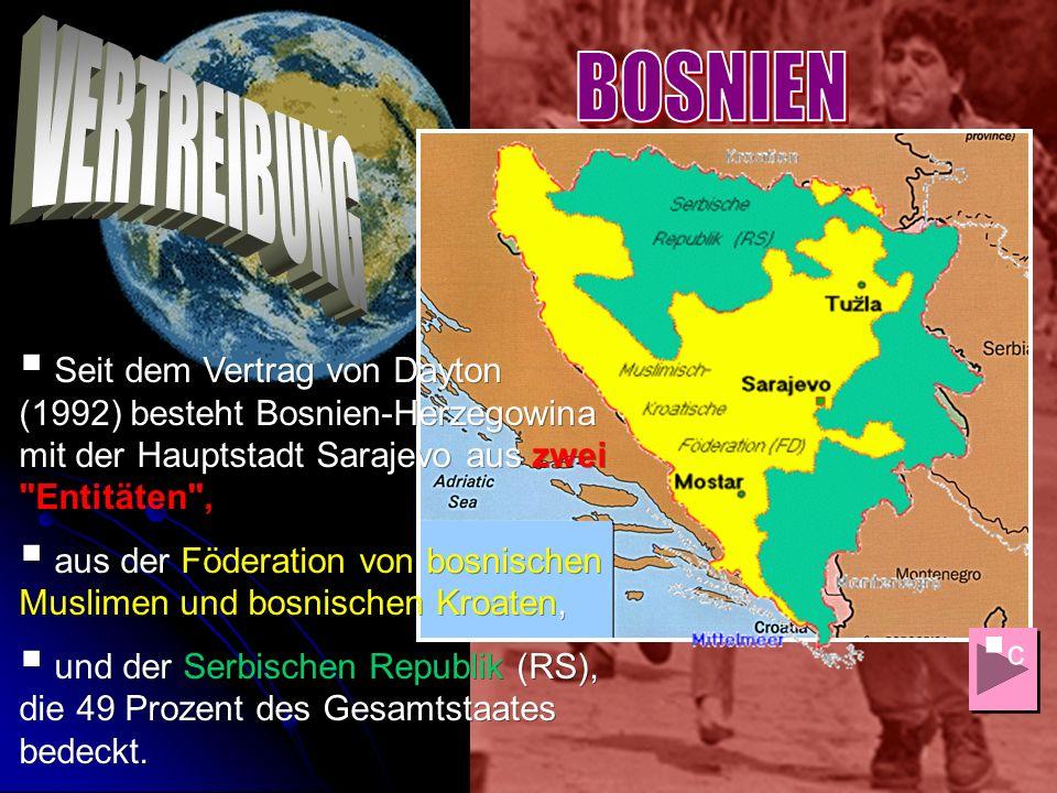 c c Seit dem Vertrag von Dayton (1992) besteht Bosnien-Herzegowina mit der Hauptstadt Sarajevo aus zwei