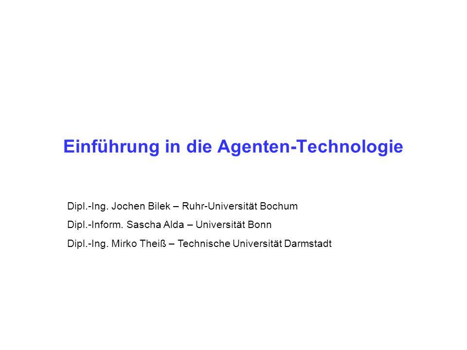 1 Einführung in die Agenten-Technologie Dipl.-Ing. Jochen Bilek – Ruhr-Universität Bochum Dipl.-Inform. Sascha Alda – Universität Bonn Dipl.-Ing. Mirk