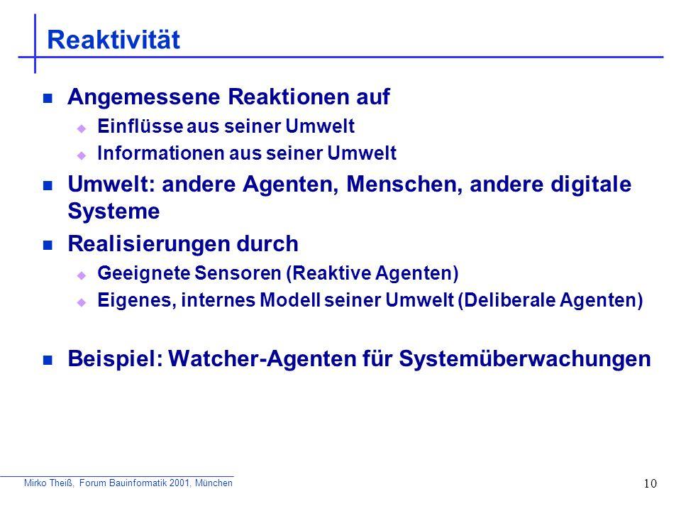 Mirko Theiß, Forum Bauinformatik 2001, München 10 Reaktivität Angemessene Reaktionen auf Einflüsse aus seiner Umwelt Informationen aus seiner Umwelt U
