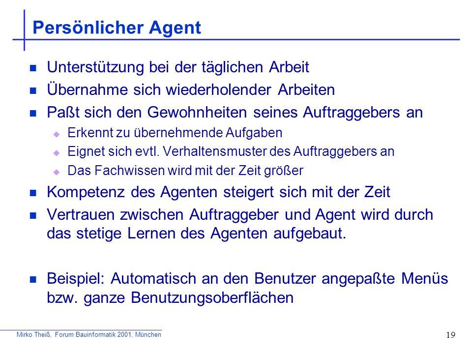 Mirko Theiß, Forum Bauinformatik 2001, München 19 Persönlicher Agent Unterstützung bei der täglichen Arbeit Übernahme sich wiederholender Arbeiten Paß