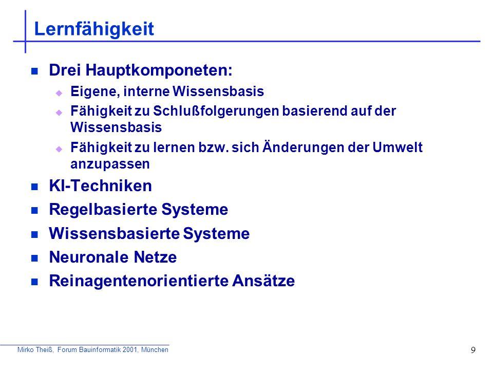 Mirko Theiß, Forum Bauinformatik 2001, München 9 Lernfähigkeit Drei Hauptkomponeten: Eigene, interne Wissensbasis Fähigkeit zu Schlußfolgerungen basie